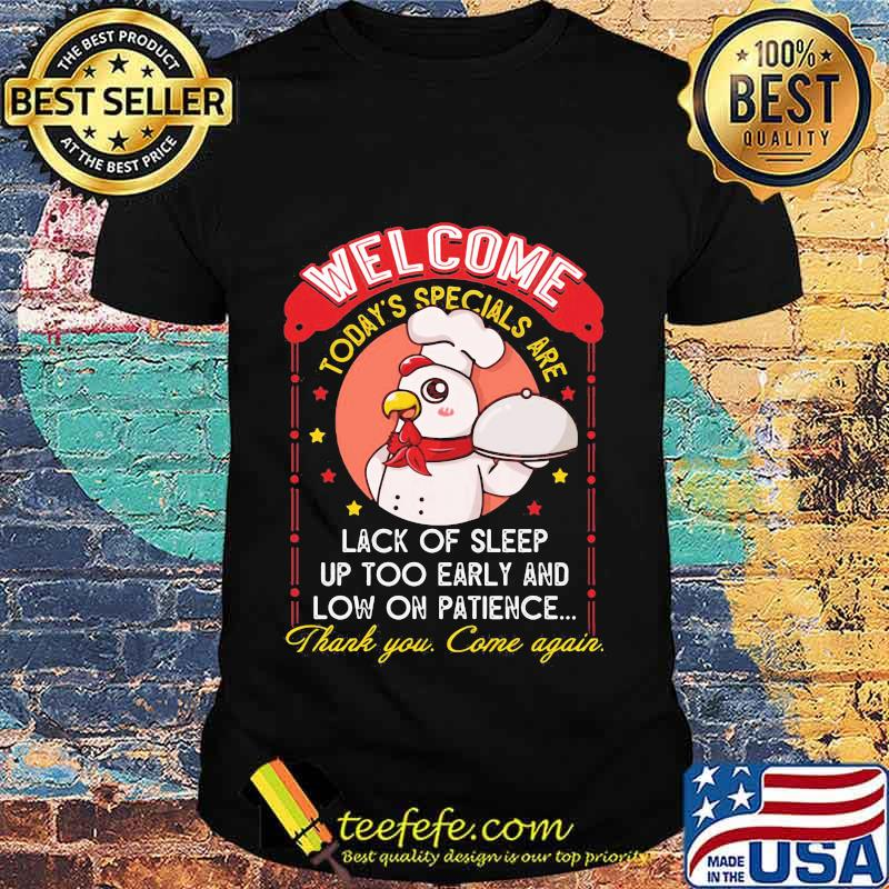 Welcome Today's Specials Are Lack Of Sleep Up Too Early And Low On Patience Chicken Shirt