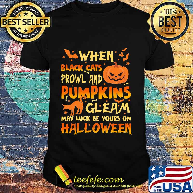 When Black Cats Prowl And Pumpkins Gleam May Luck Be Yours On Halloween Cat Pumpkin Shirt