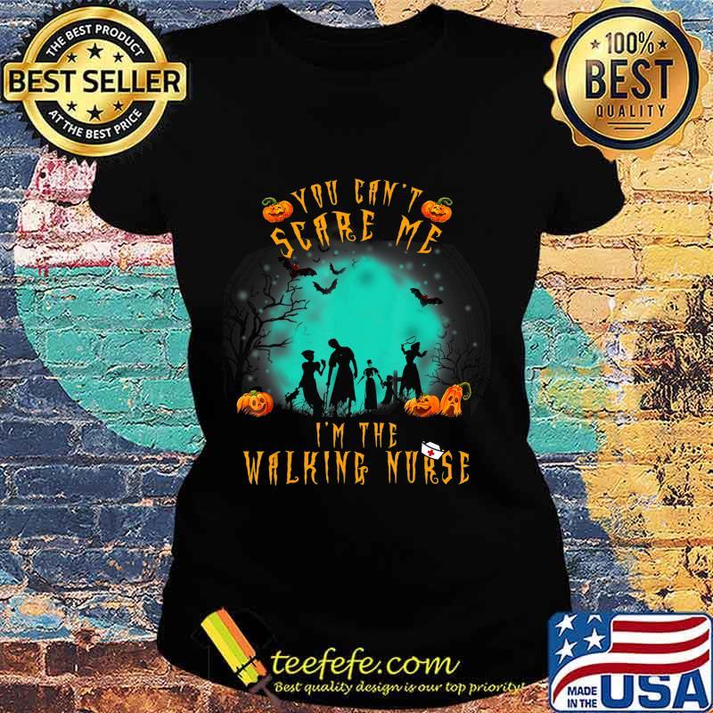 You Can't Scare Me I'm The Walking Nurse Halloween Nurse T-Shirt Ladies tee
