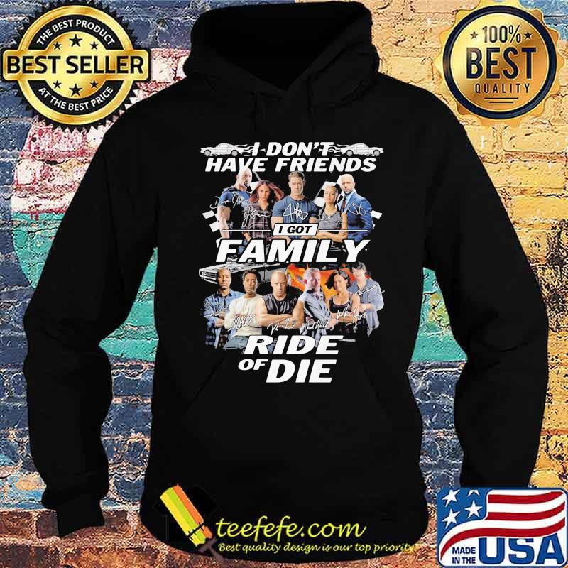 I don't have friends I got family Ride of Die Fast and Furious s Hoodie