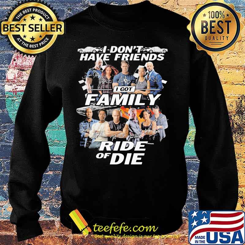 I don't have friends I got family Ride of Die Fast and Furious s Sweater