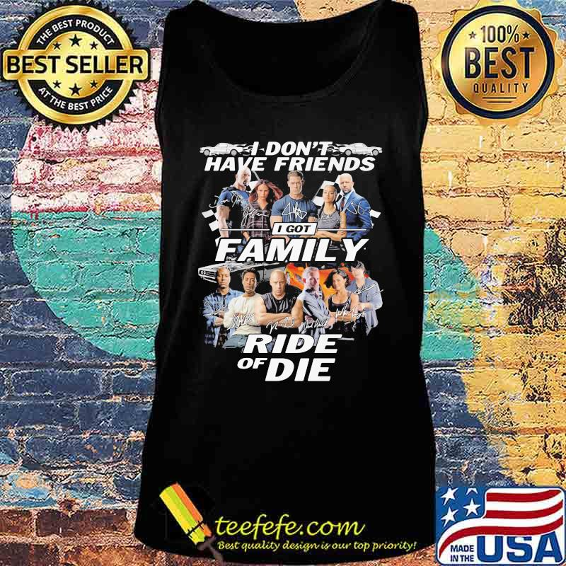 I don't have friends I got family Ride of Die Fast and Furious s Tank top