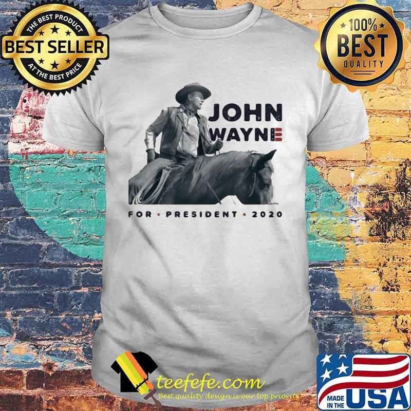 John wayne riding horse for president 2020 shirt