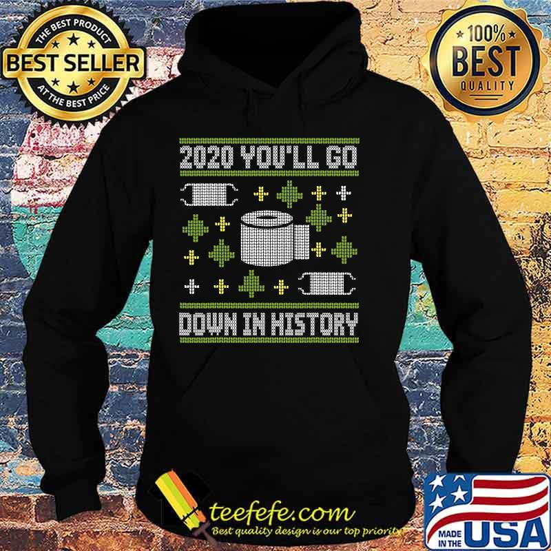 2020 You'll Go Down In History Toilet Paper And Face Mask Ugly Christmas Shirt Hoodie