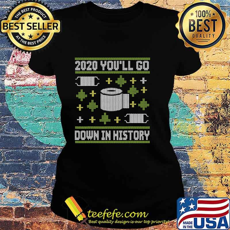 2020 You'll Go Down In History Toilet Paper And Face Mask Ugly Christmas Shirt Ladies tee