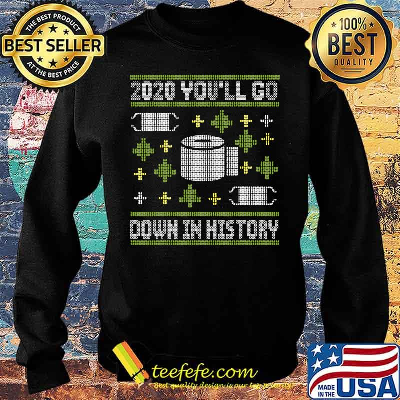 2020 You'll Go Down In History Toilet Paper And Face Mask Ugly Christmas Shirt Sweater
