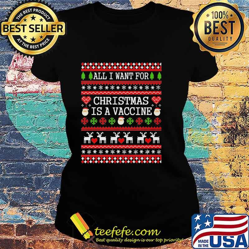All I Want For Christmas Is A Vaccine Ugly Christmas Shirt Ladies tee