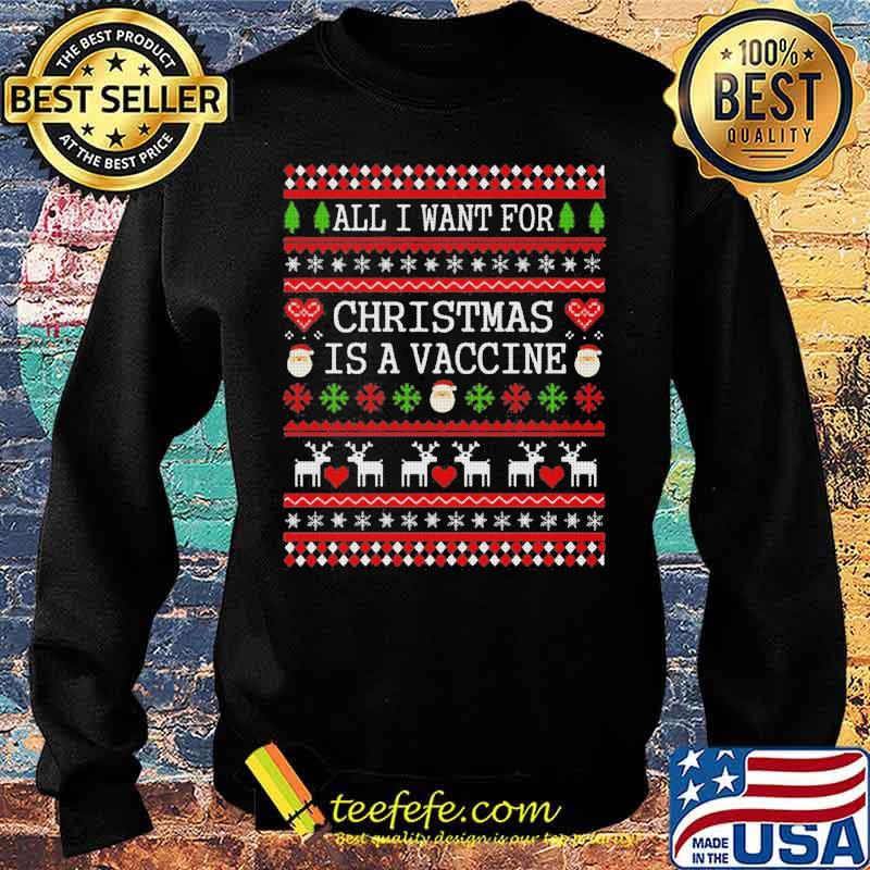 All I Want For Christmas Is A Vaccine Ugly Christmas Shirt Sweater