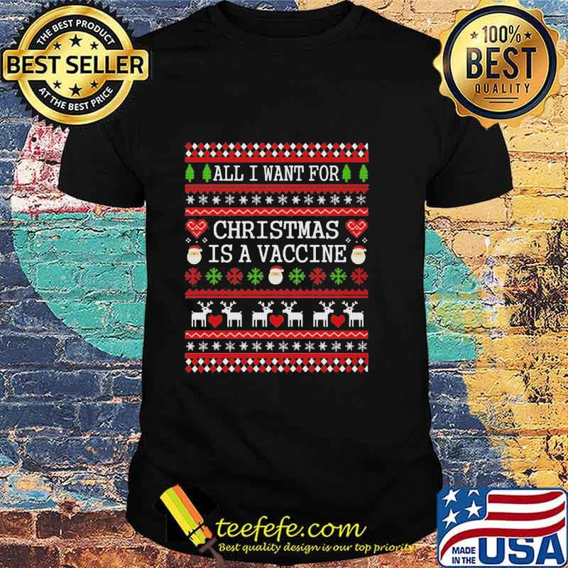 All I Want For Christmas Is A Vaccine Ugly Christmas Shirt