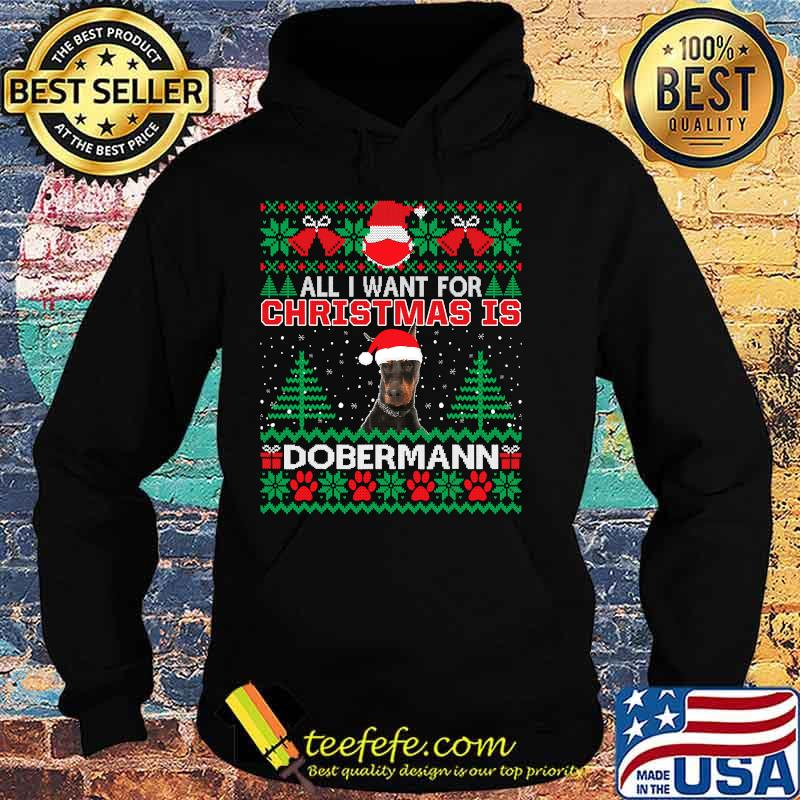 All I Want For Christmas Is Dobermann Funny Ugly Christmas Shirt Hoodie