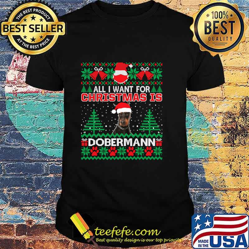 All I Want For Christmas Is Dobermann Funny Ugly Christmas Shirt