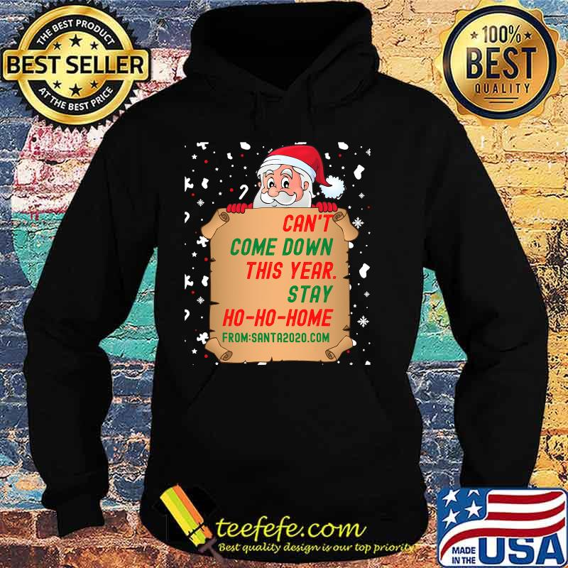 Can't Come Down This Year Stay Ho Ho Home From Santa 2020.com Shirt Hoodie