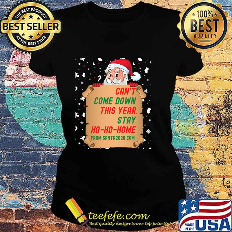 Can't Come Down This Year Stay Ho Ho Home From Santa 2020.com Shirt Ladies tee