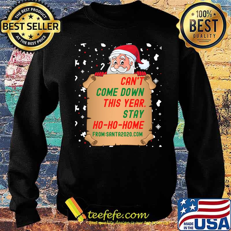 Can't Come Down This Year Stay Ho Ho Home From Santa 2020.com Shirt Sweater