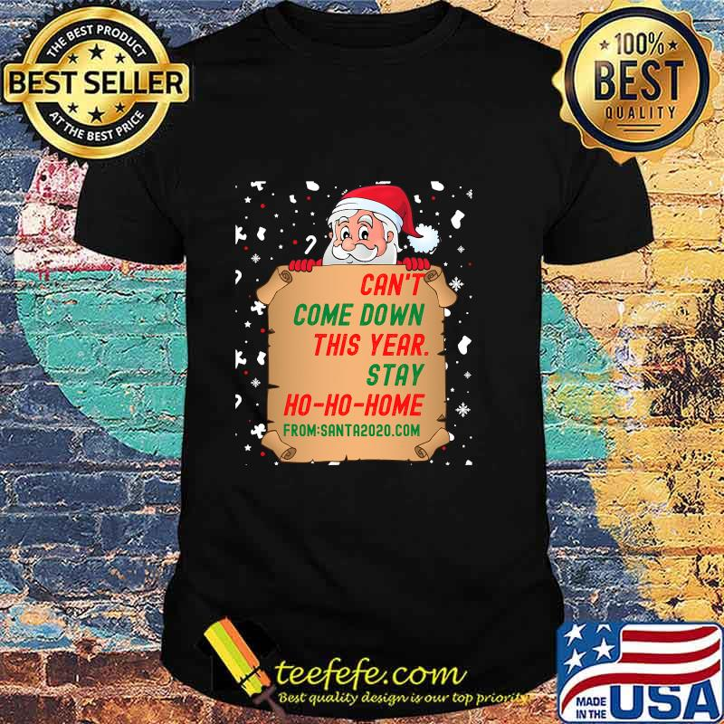 Can't Come Down This Year Stay Ho Ho Home From Santa 2020.com Shirt