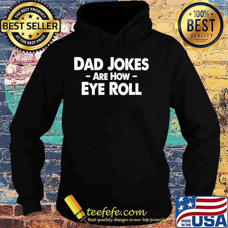 Dad Jokes Are How Eye Roll Funny Fathers Day Shirt Hoodie