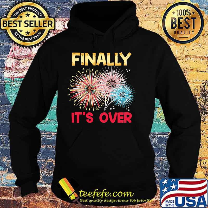 Finally It´s Over Funny 2021 New Year Fireworks Celebration Shirt Hoodie