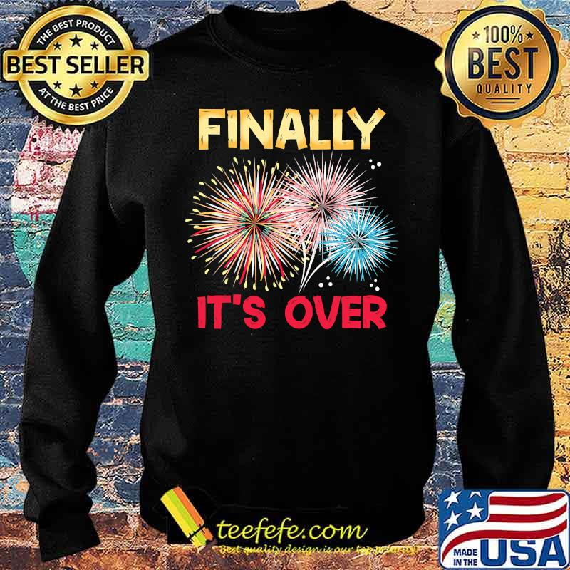 Finally It´s Over Funny 2021 New Year Fireworks Celebration Shirt Sweater
