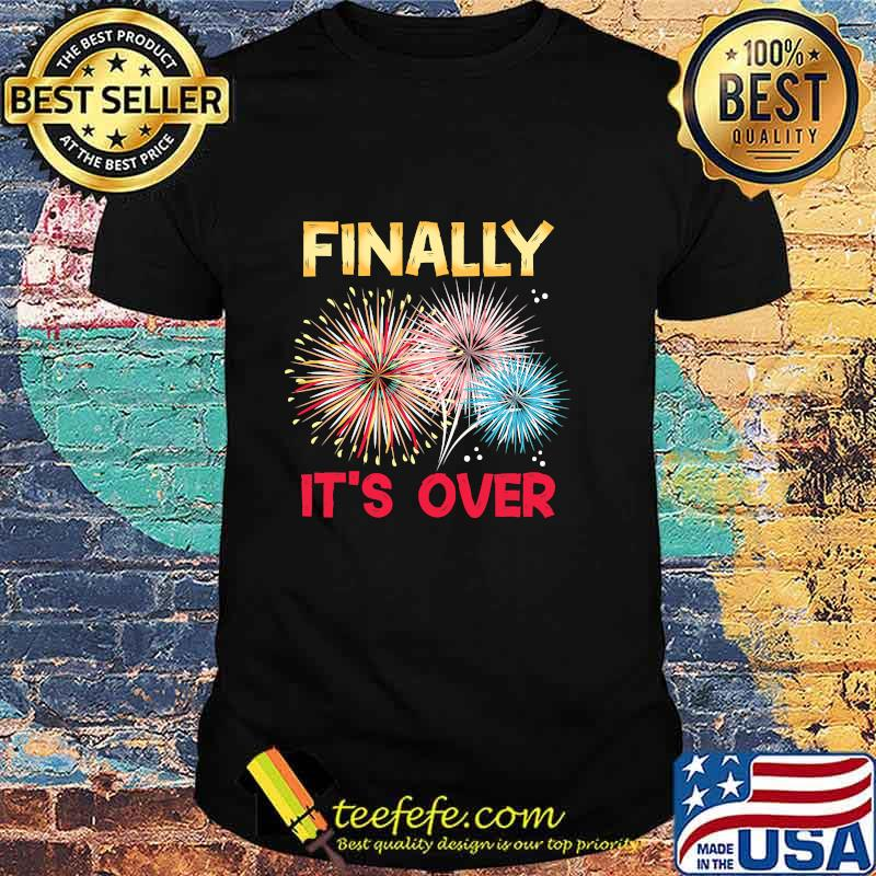 Finally It´s Over Funny 2021 New Year Fireworks Celebration Shirt