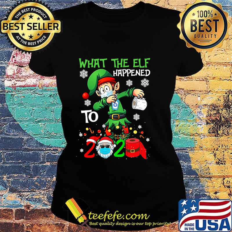 Funny Christmas 2020 Elf What The Elf Happened To 2020 Xmas Shirt Ladies tee