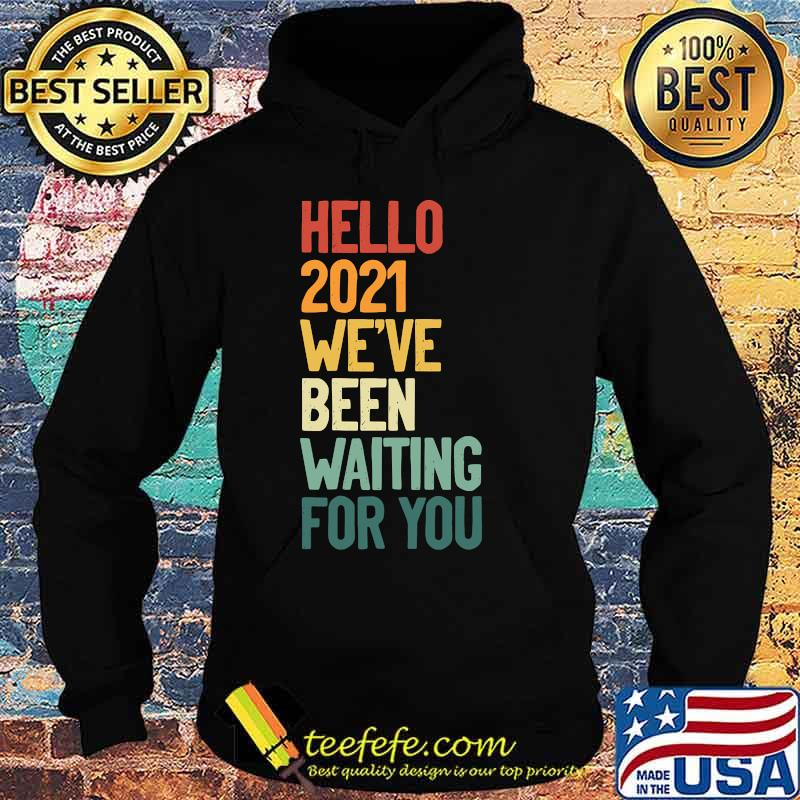 Hello 2021 We´ve Been Waiting For Vintage Shirt Hoodie