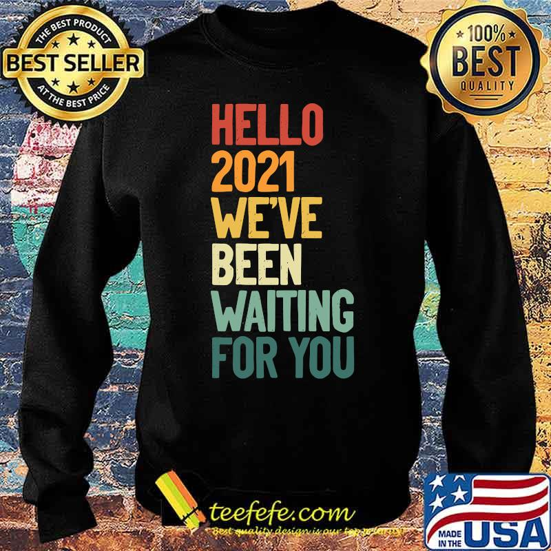 Hello 2021 We´ve Been Waiting For Vintage Shirt Sweater