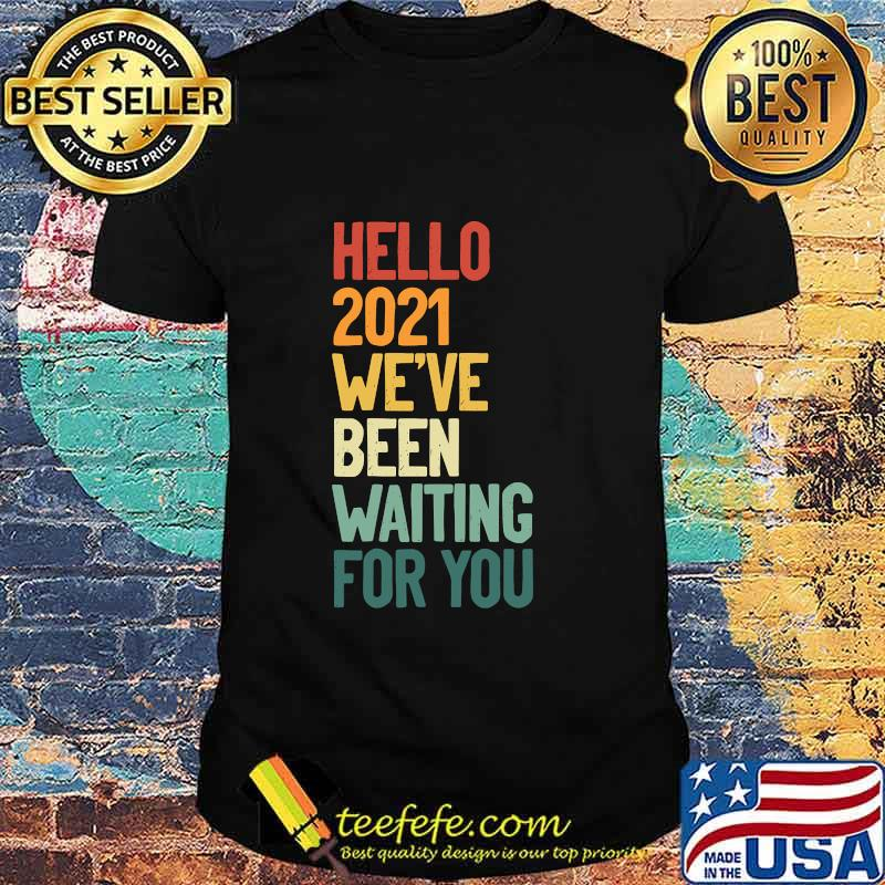 Hello 2021 We´ve Been Waiting For Vintage Shirt