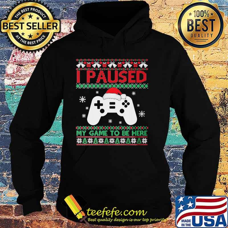 I Paused My Game To Be Here Funny Gamer Ugly Christmas Shirt Hoodie