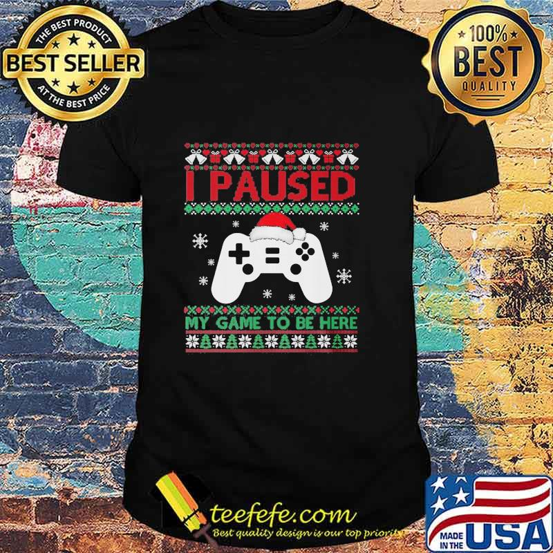 I Paused My Game To Be Here Funny Gamer Ugly Christmas Shirt
