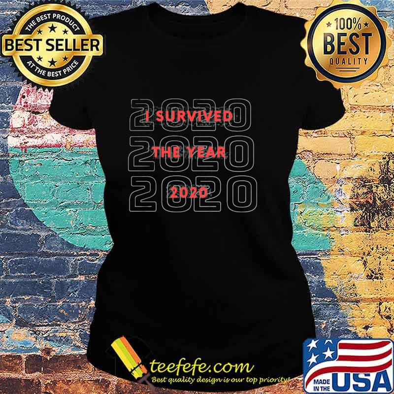 I Survived The Year 2020 Shirt Ladies tee