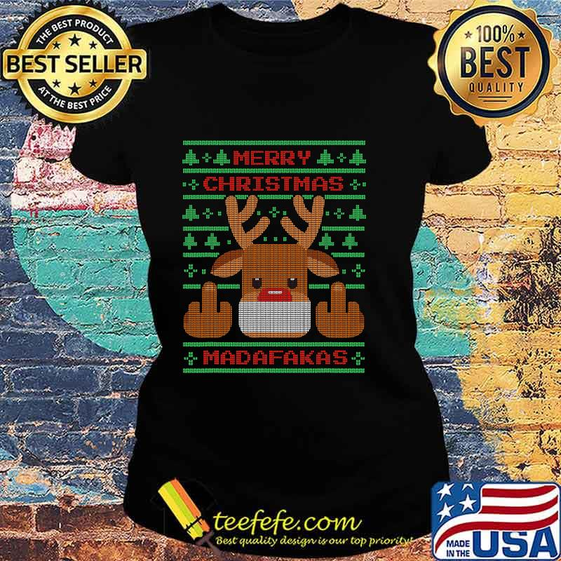 Merry Christmas Madafakas Reindeer Showing Middle Fingers To Evil Ugly Christmas Shirt Ladies tee
