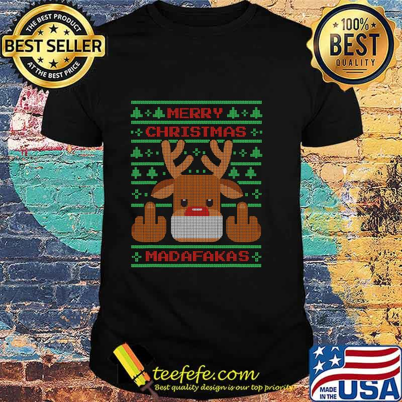 Merry Christmas Madafakas Reindeer Showing Middle Fingers To Evil Ugly Christmas Shirt