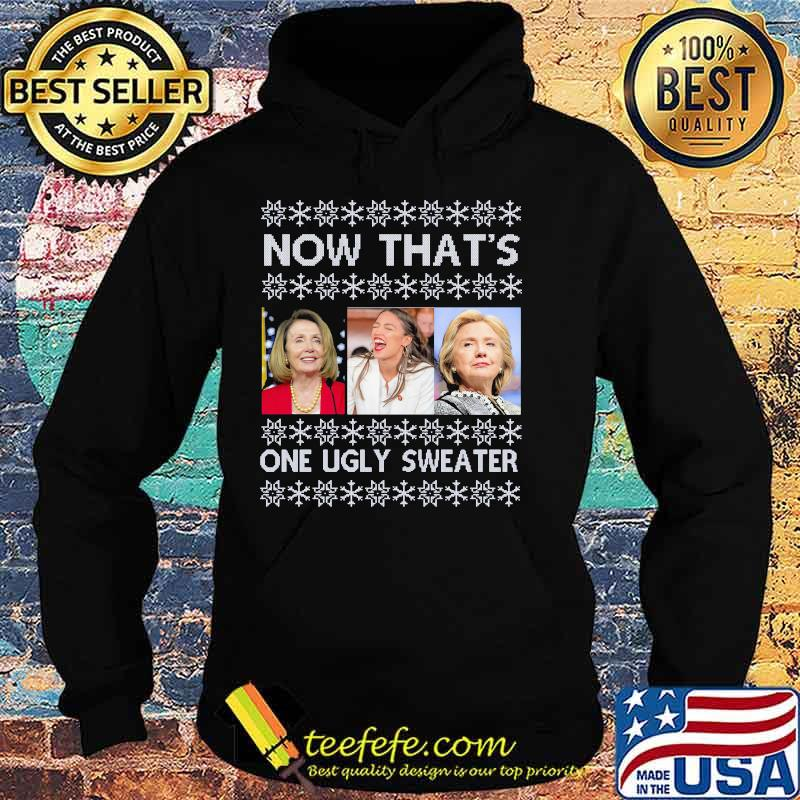 Now That's One Ugly Sweater Clinton Pelosi Waters Funny Ugly Christmas Shirt Hoodie