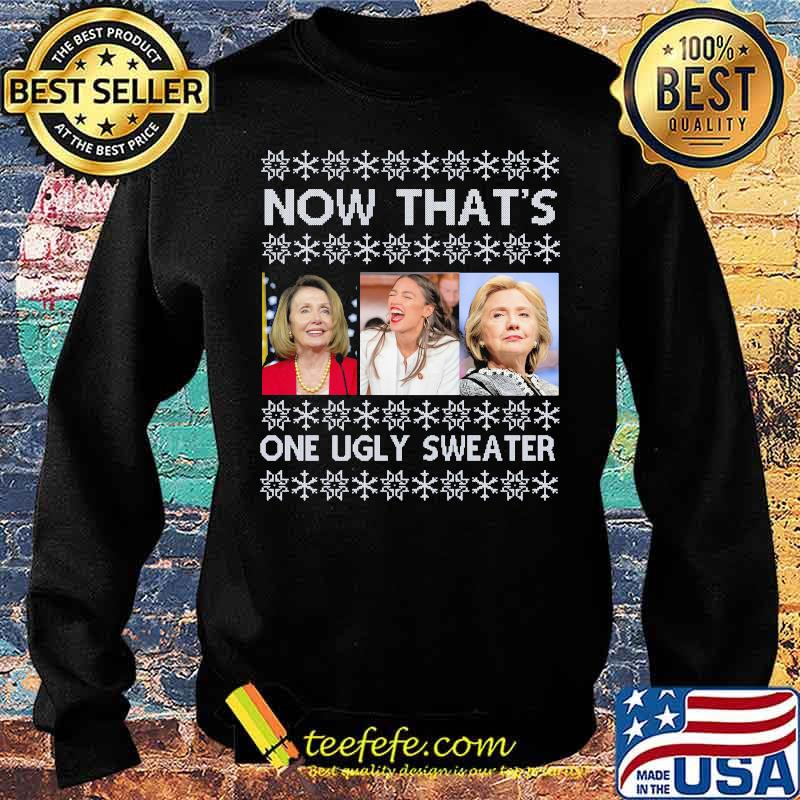 Now That's One Ugly Sweater Clinton Pelosi Waters Funny Ugly Christmas Shirt Sweater