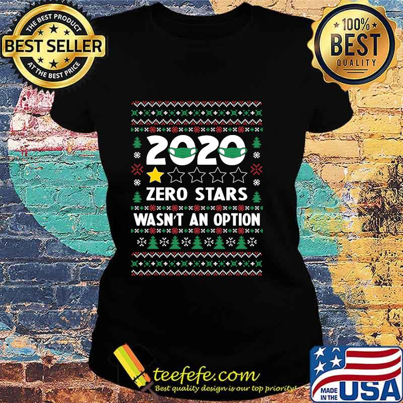 Official 2020 Zero Stars Wasn't An Option Ugly Christmas Shirt Ladies tee
