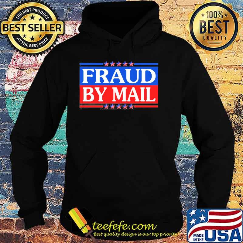 Official Fraud By Mail Fraud Election No Joe Biden President of America Pro Trump Shirt Hoodie