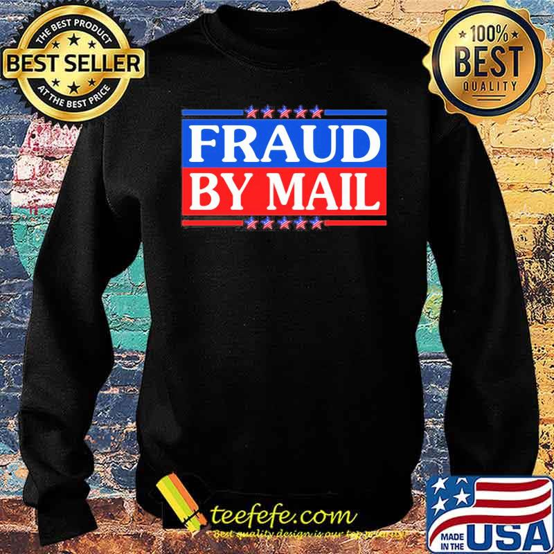 Official Fraud By Mail Fraud Election No Joe Biden President of America Pro Trump Shirt Sweater