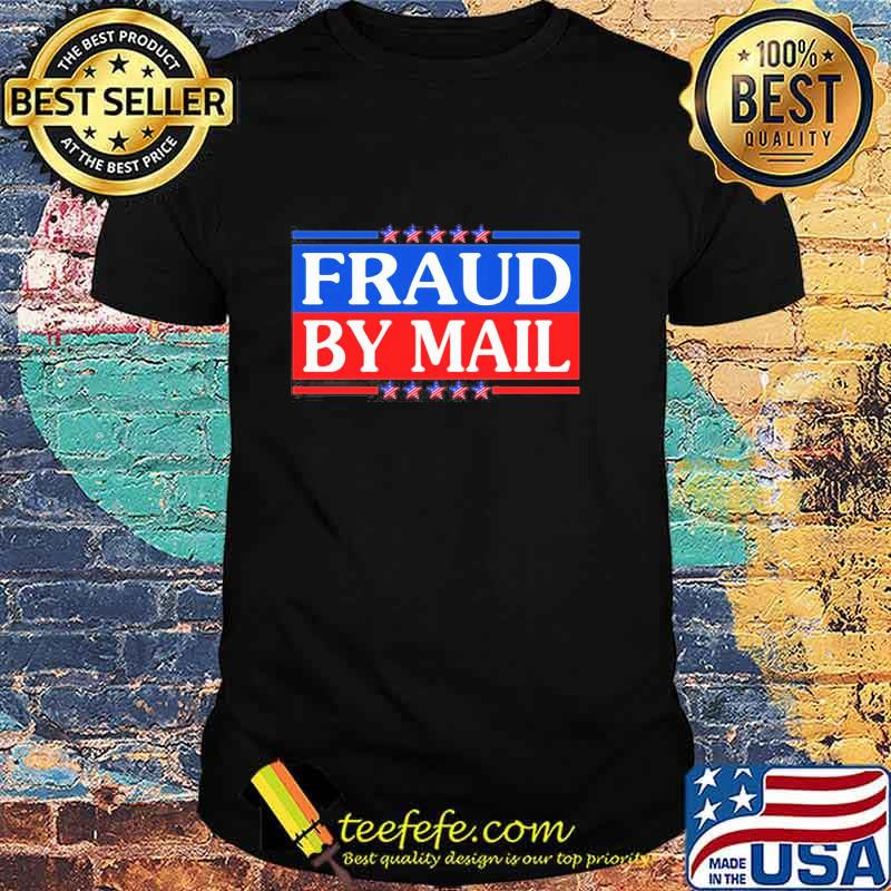 Official Fraud By Mail Fraud Election No Joe Biden President of America Pro Trump Shirt