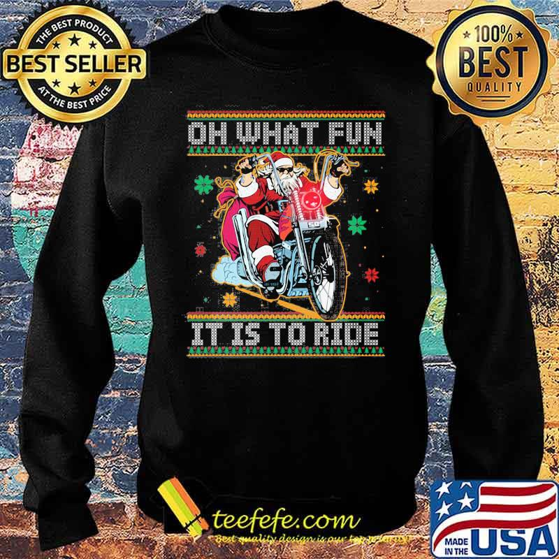 Official Oh What Fun It Is To Ride Biker Santa Motorcycle Ugly Christmas Shirt Sweater