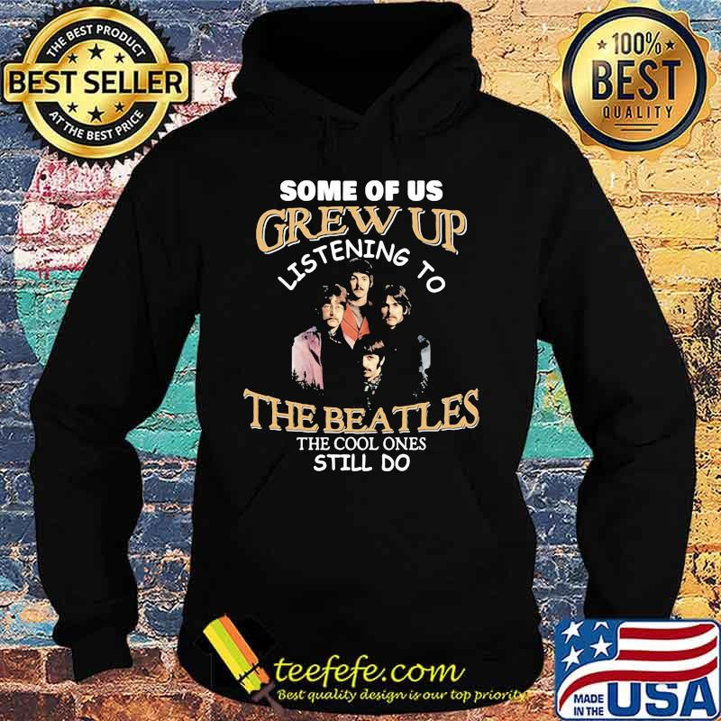 Some of us grew up listening to the beatles the cool ones still do s Hoodie