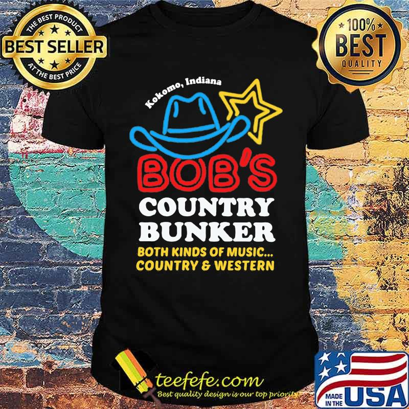 Kokomo Indian Bob's Country Bunker Both Kinds Of Music Country And Western Shirt