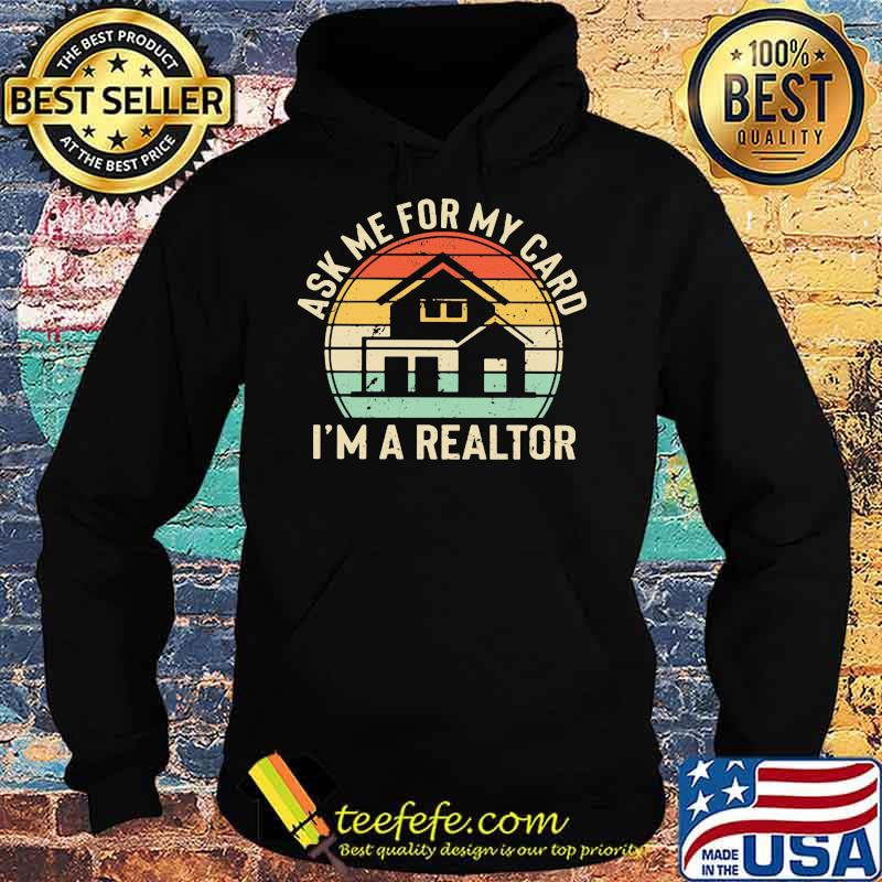 Ask Me For My Card I'm A Realtor Home Vintage Shirt Hoodie