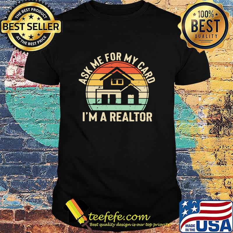 Ask Me For My Card I'm A Realtor Home Vintage Shirt