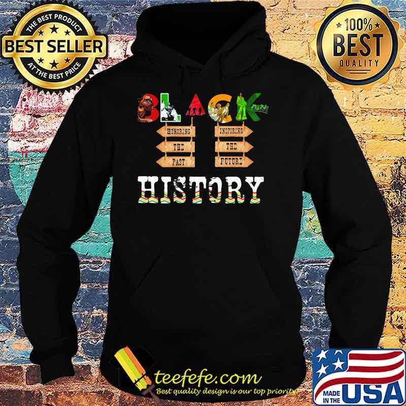 Black History Honoring The Past Inspiring The Future Shirt Hoodie
