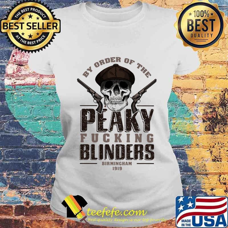 By Order Of The Peaky Fucking Blinders Birmingham 1919 Skull Shirt Laides tee