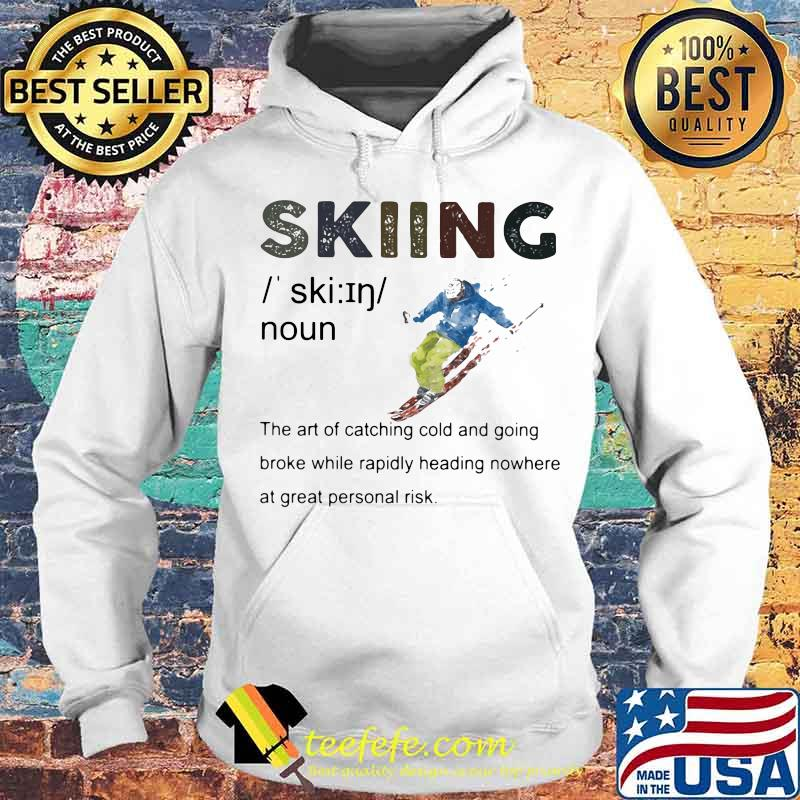 Definition Skiing The Are Of Catching Cold And Going Broke While Rapidly Heading Nowhere At Great Personal Vintage Shirt
