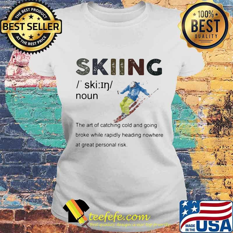 Definition Skiing The Are Of Catching Cold And Going Broke While Rapidly Heading Nowhere At Great Personal Vintage Shirt Laides tee
