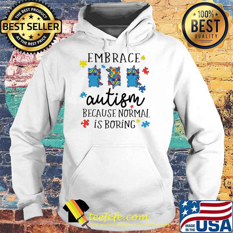 Embrace Autism Because Normal Is Boring Unicorn Shirt Hoodie
