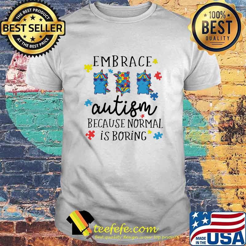 Embrace Autism Because Normal Is Boring Unicorn Shirt