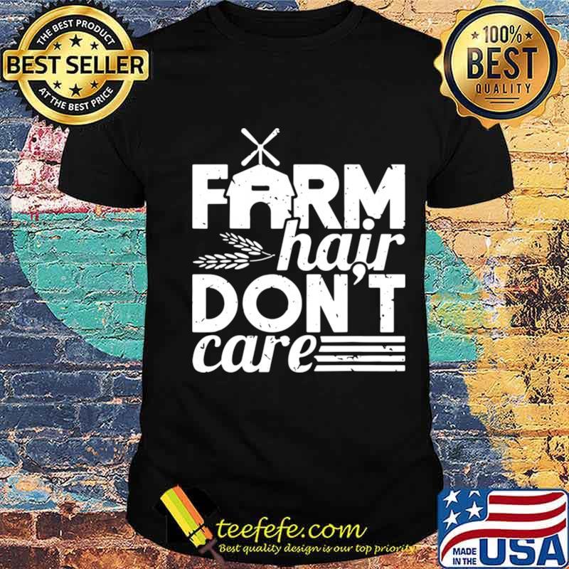 Farm hair dont care shirt